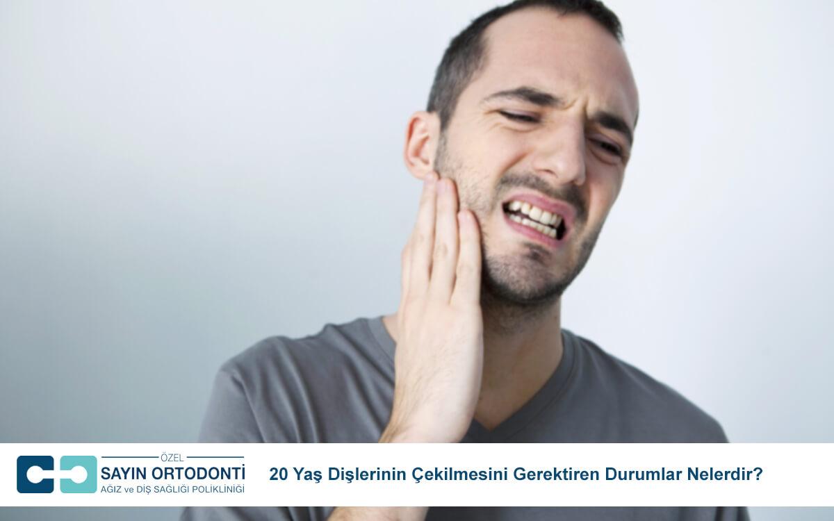20 Yaş Dişlerinin Çekilmesini Gerektiren Durumlar