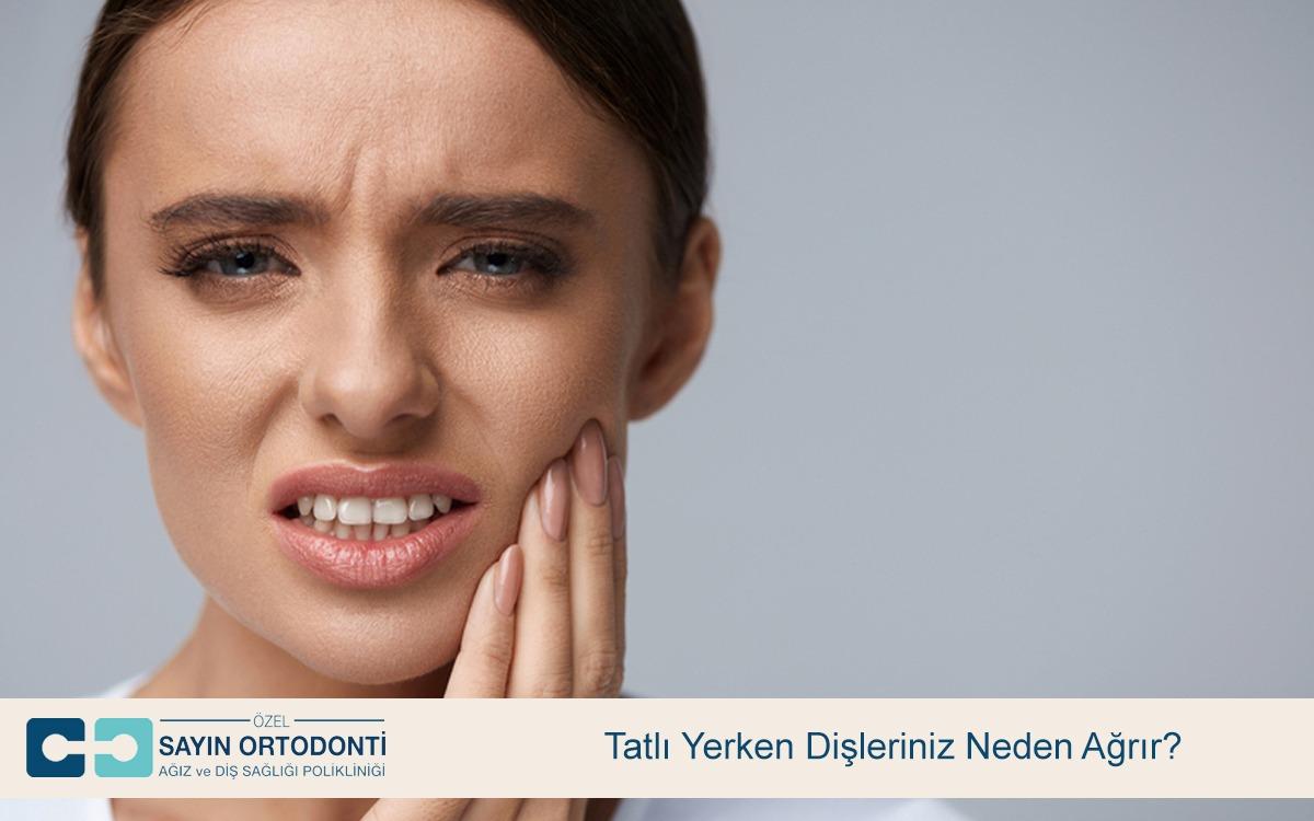 Tatlı Yerken Dişleriniz Neden Ağrır